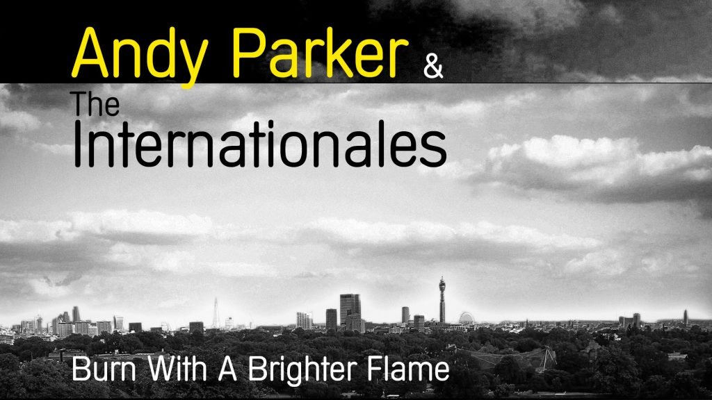 1-AndyParkerandtheInternationales-BurnWithABrighterFlame-FrontCover16-9